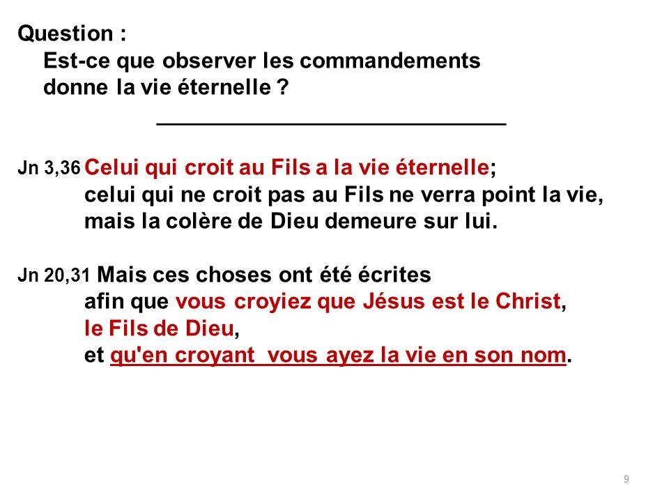 Question : Est-ce que observer les commandements donne la vie éternelle ? ____________________________ Jn 3,36 Celui qui croit au Fils a la vie éterne