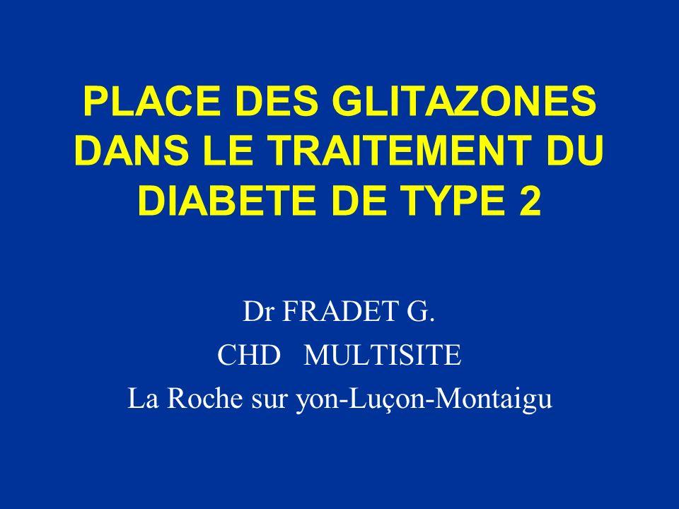PLACE DES GLITAZONES DANS LE TRAITEMENT DU DIABETE DE TYPE 2 Dr FRADET G. CHD MULTISITE La Roche sur yon-Luçon-Montaigu
