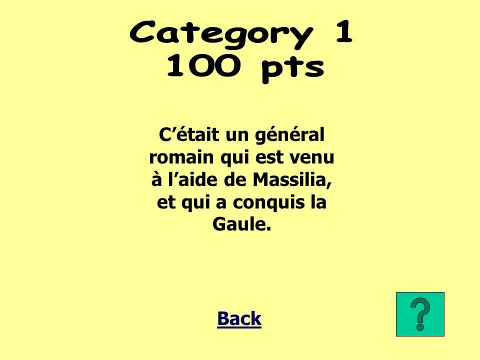 Cétait un général romain qui est venu à laide de Massilia, et qui a conquis la Gaule. Back