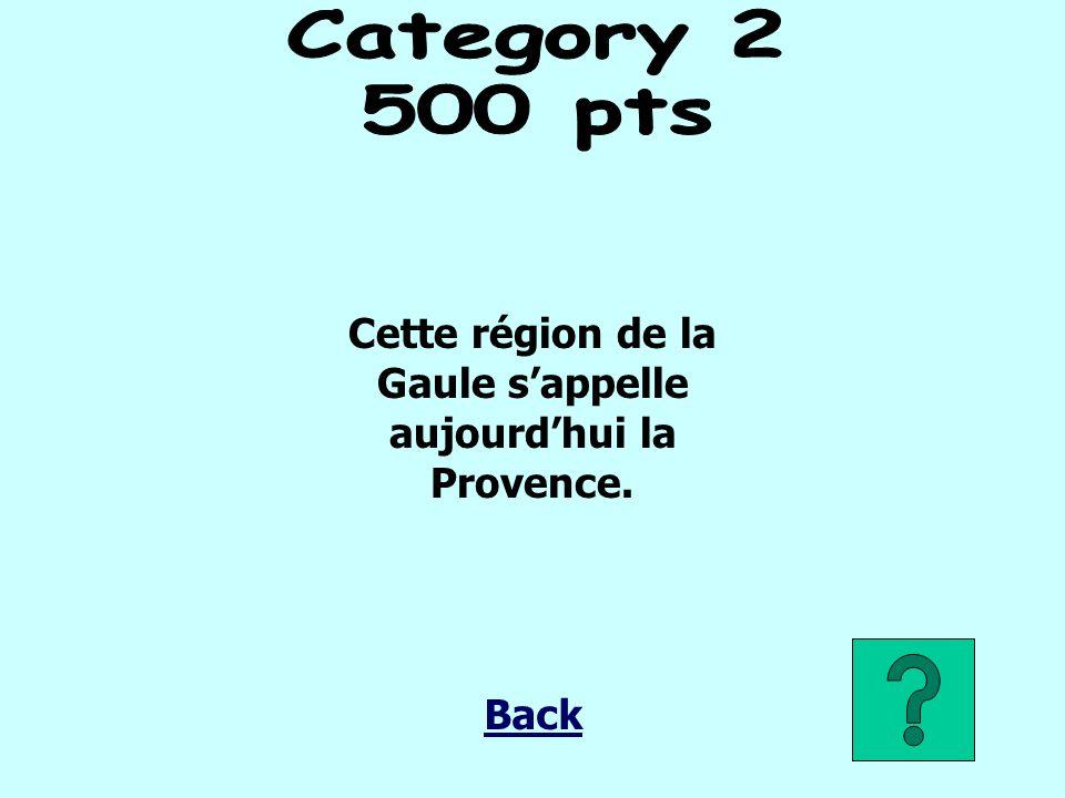 Cette région de la Gaule sappelle aujourdhui la Provence. Back