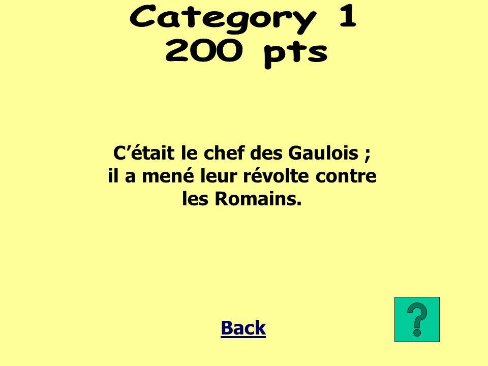 Cétait le chef des Gaulois ; il a mené leur révolte contre les Romains. Back