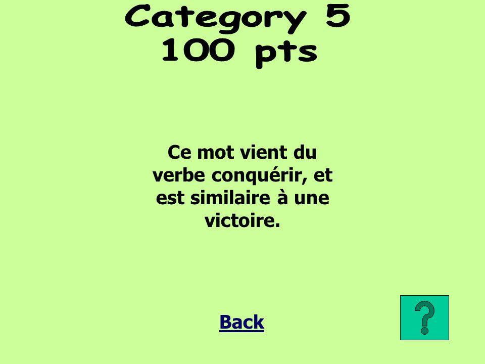 Ce mot vient du verbe conquérir, et est similaire à une victoire. Back