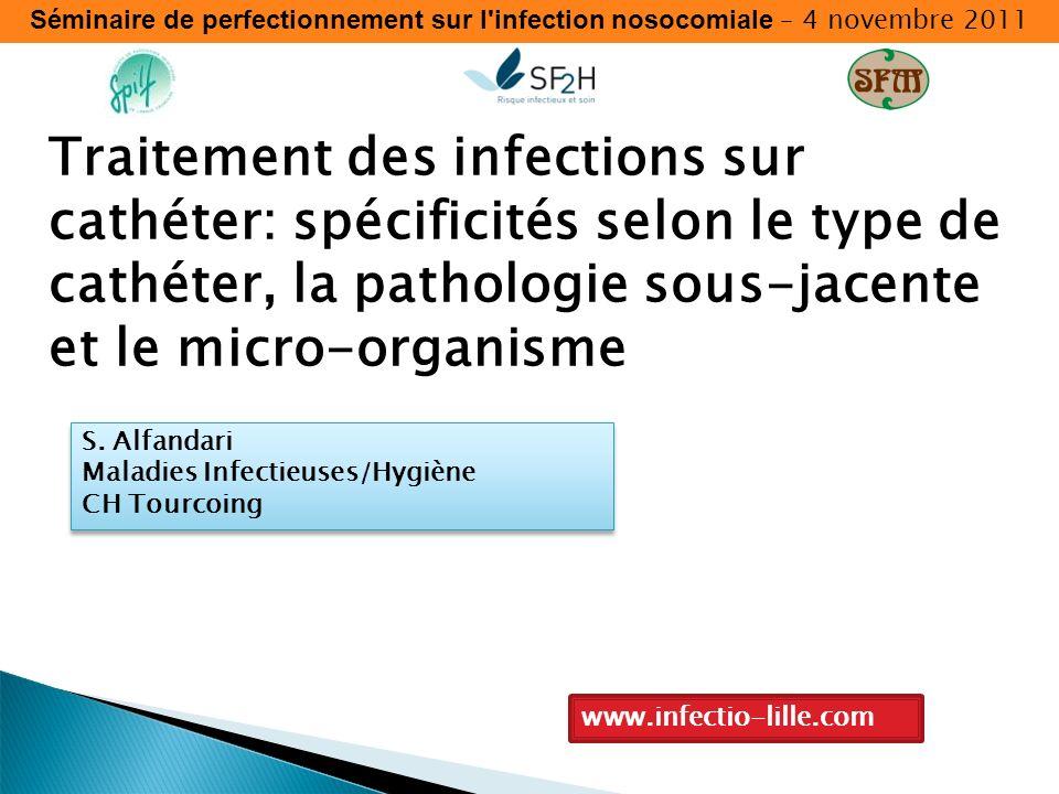 Séminaire de perfectionnement sur l'infection nosocomiale – 4 novembre 2011 Traitement des infections sur cathéter: spécificités selon le type de cath