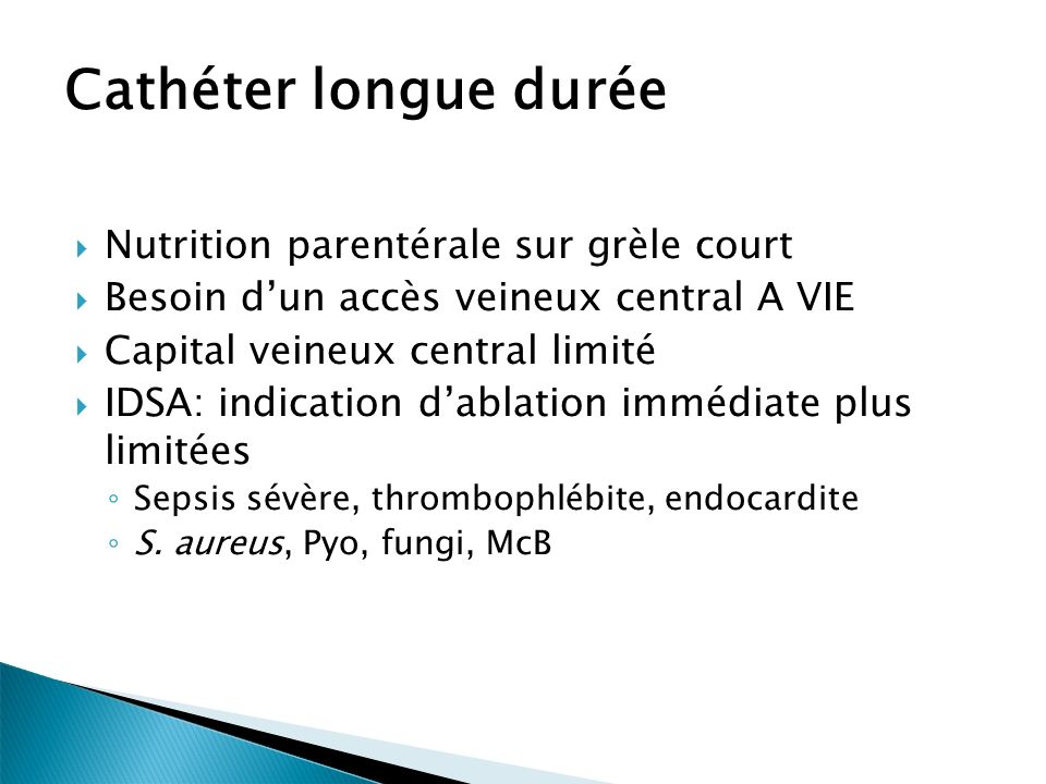 Nutrition parentérale sur grèle court Besoin dun accès veineux central A VIE Capital veineux central limité IDSA: indication dablation immédiate plus
