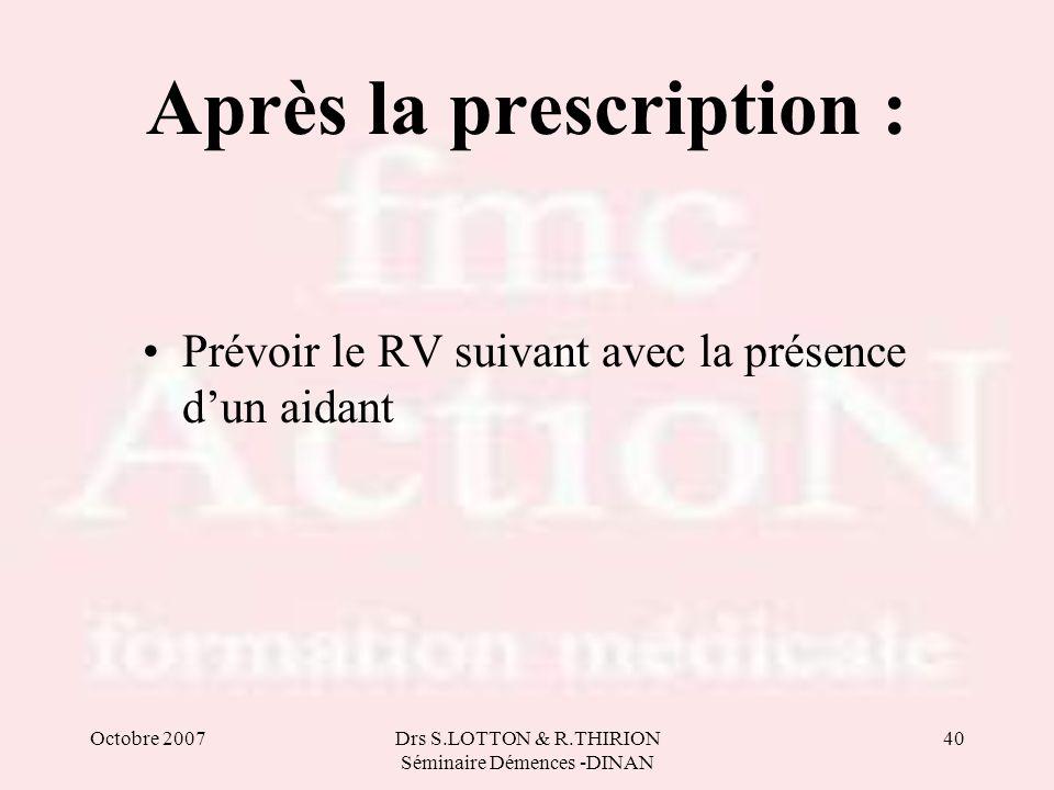 Octobre 2007Drs S.LOTTON & R.THIRION Séminaire Démences -DINAN 40 Après la prescription : Prévoir le RV suivant avec la présence dun aidant