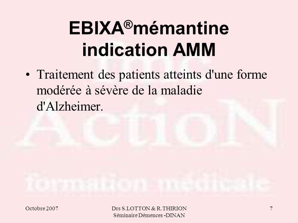 Octobre 2007Drs S.LOTTON & R.THIRION Séminaire Démences -DINAN 7 EBIXA ® mémantine indication AMM Traitement des patients atteints d'une forme modérée