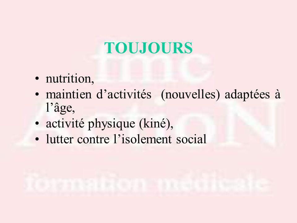 TOUJOURS nutrition, maintien dactivités (nouvelles) adaptées à lâge, activité physique (kiné), lutter contre lisolement social