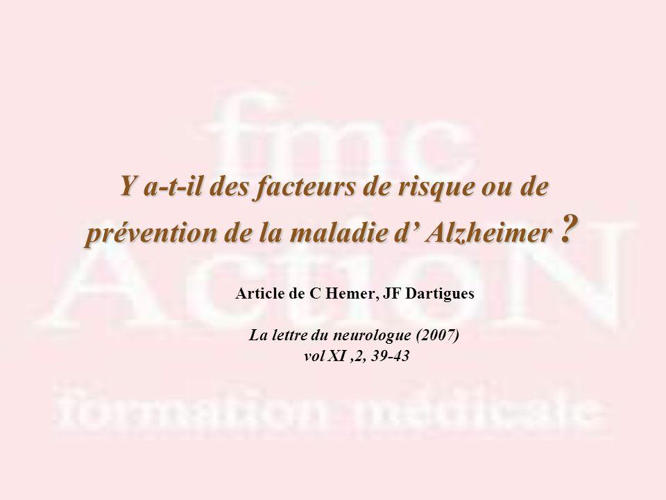 Y a-t-il des facteurs de risque ou de prévention de la maladie d Alzheimer ? Article de C Hemer, JF Dartigues La lettre du neurologue (2007) vol XI,2,