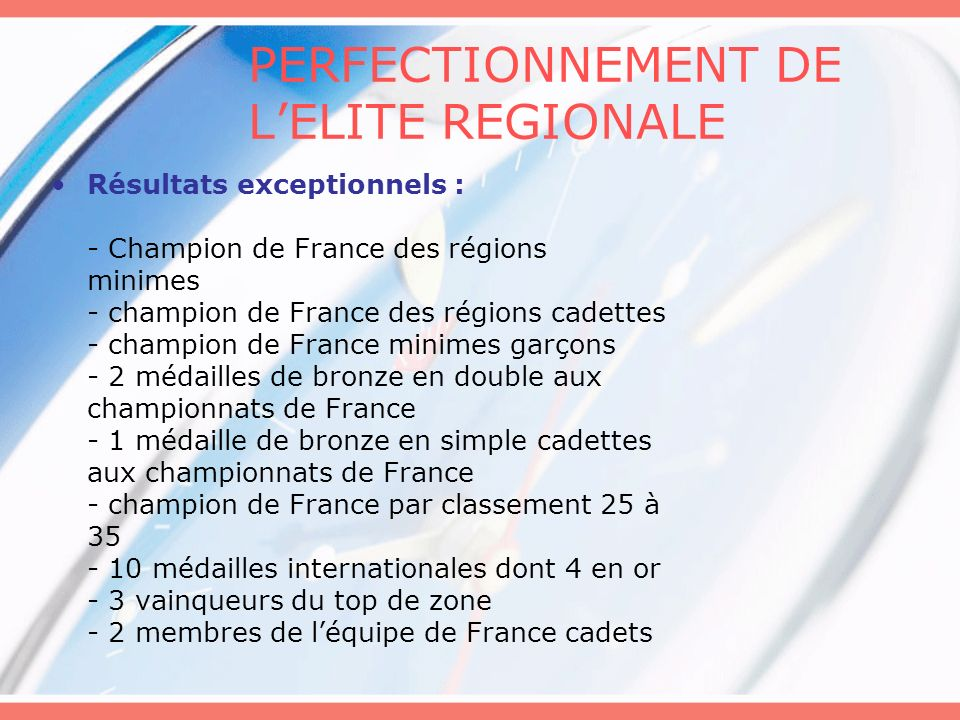 PERFECTIONNEMENT DE LELITE REGIONALE Résultats exceptionnels : - Champion de France des régions minimes - champion de France des régions cadettes - ch