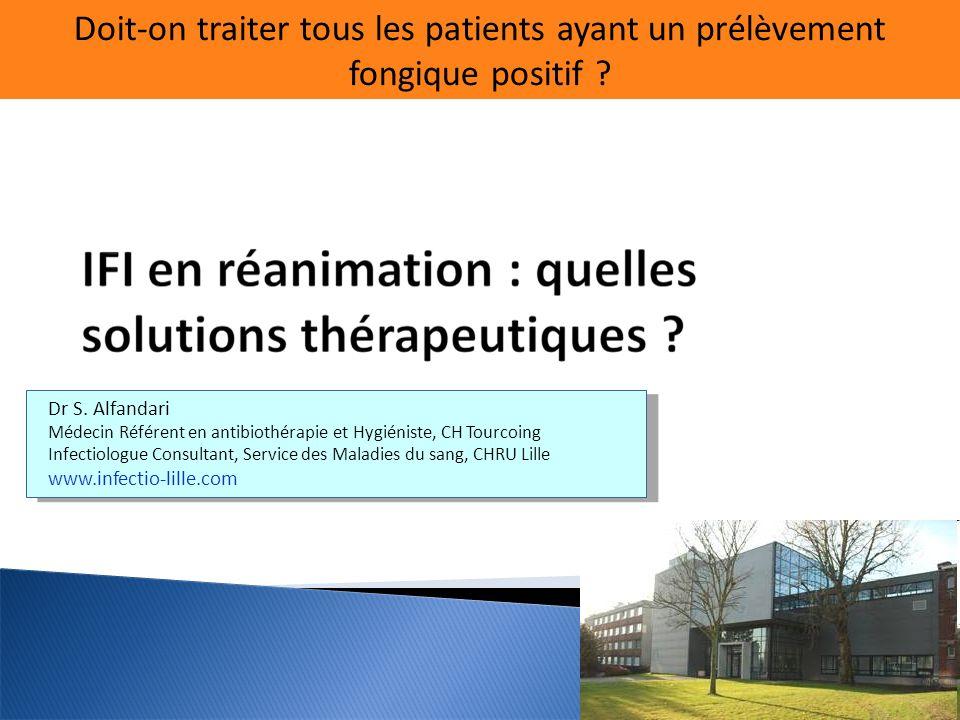 Doit-on traiter tous les patients ayant un prélèvement fongique positif ? Dr S. Alfandari Médecin Référent en antibiothérapie et Hygiéniste, CH Tourco