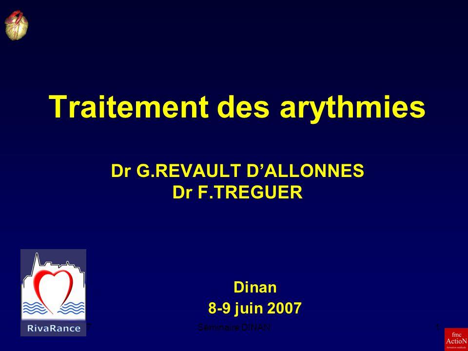 8et 9 Juin 2007Séminaire DINAN1 Traitement des arythmies Dr G.REVAULT DALLONNES Dr F.TREGUER Dinan 8-9 juin 2007