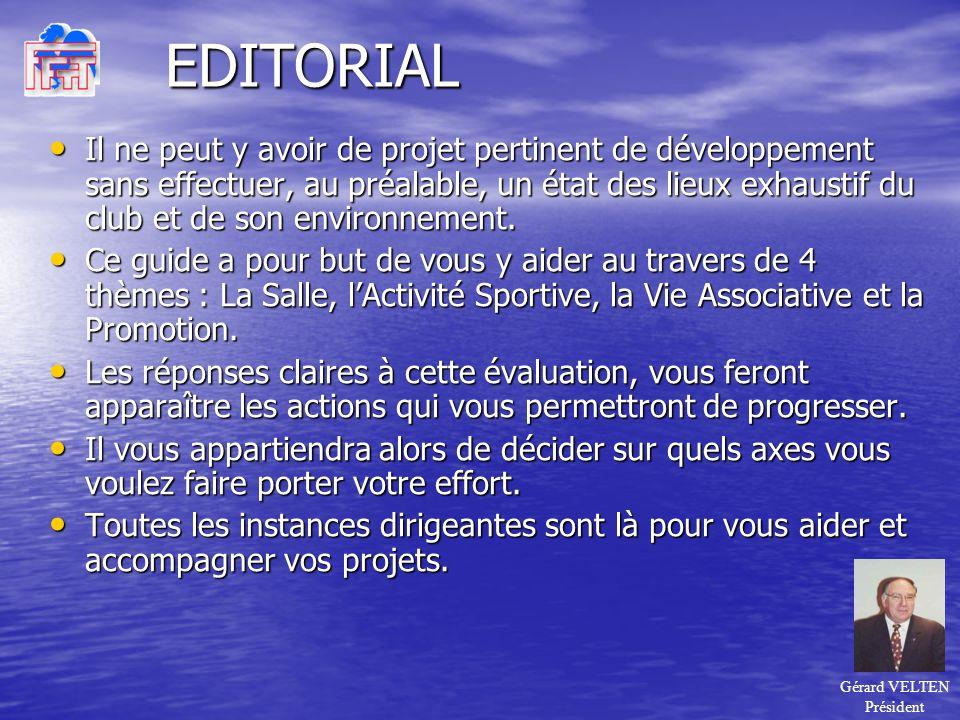 EDITORIAL Il ne peut y avoir de projet pertinent de développement sans effectuer, au préalable, un état des lieux exhaustif du club et de son environnement.