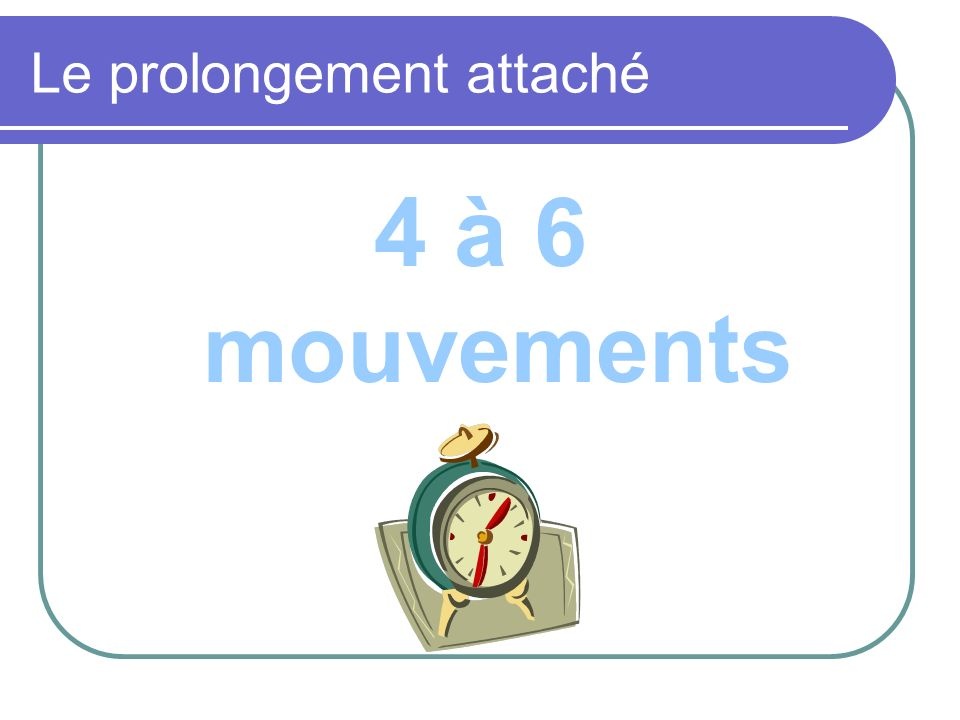 Le prolongement attaché 4 à 6 mouvements