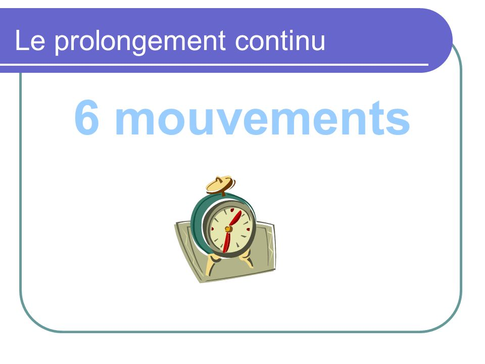 Le prolongement continu 6 mouvements