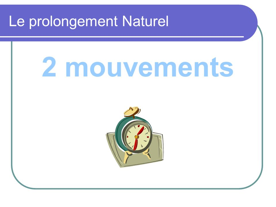 Le prolongement Naturel 2 mouvements