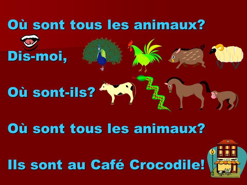 Où sont tous les animaux? Dis-moi, Où sont-ils? Où sont tous les animaux? Ils sont au Café Crocodile!