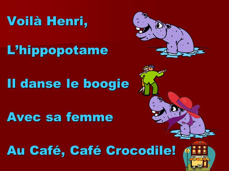 Voilà Henri, Lhippopotame Il danse le boogie Avec sa femme Au Café, Café Crocodile!