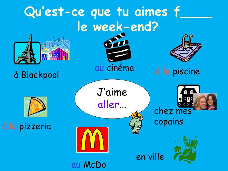 Jaime ____… Quest-ce que tu ____ f____ le week-end.