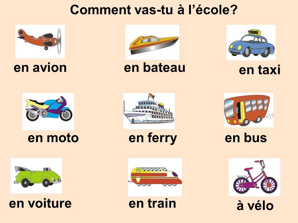 Comment vas-tu à lécole? à vélo en trainen voiture en motoen ferryen bus en taxi en avionen bateau