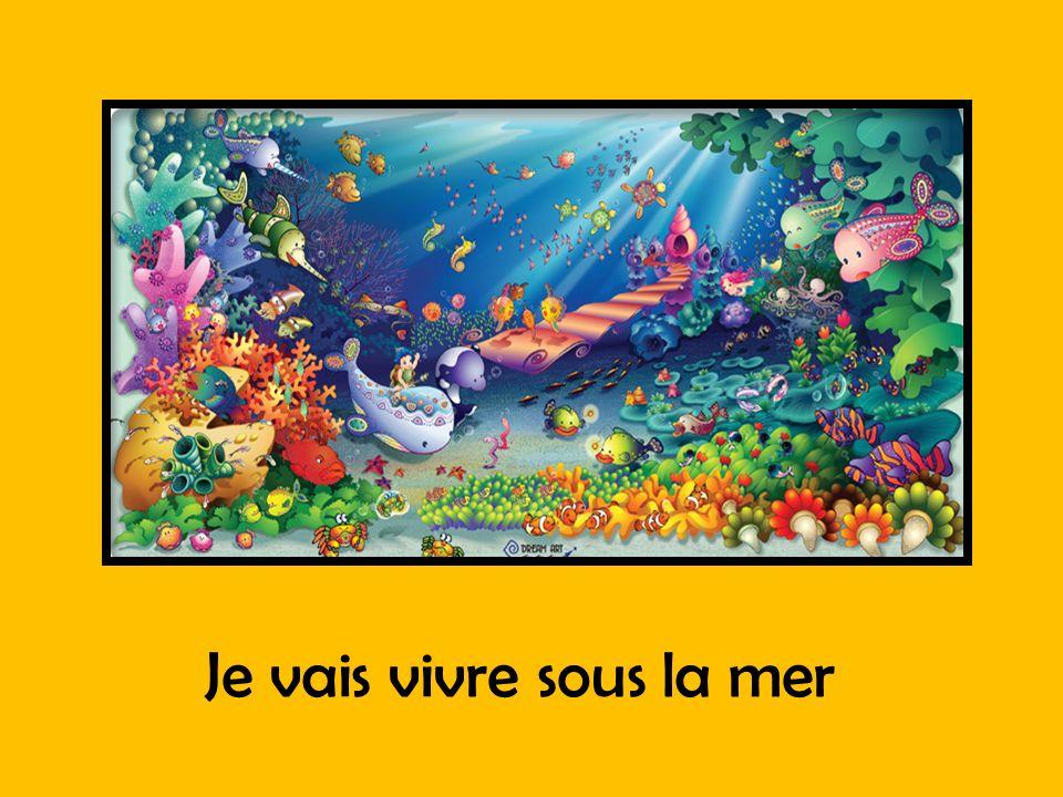 Je vais vivre sous la mer