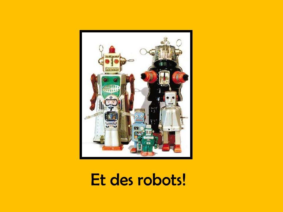 Et des robots!