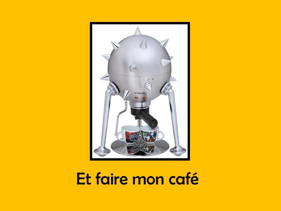 Et faire mon café