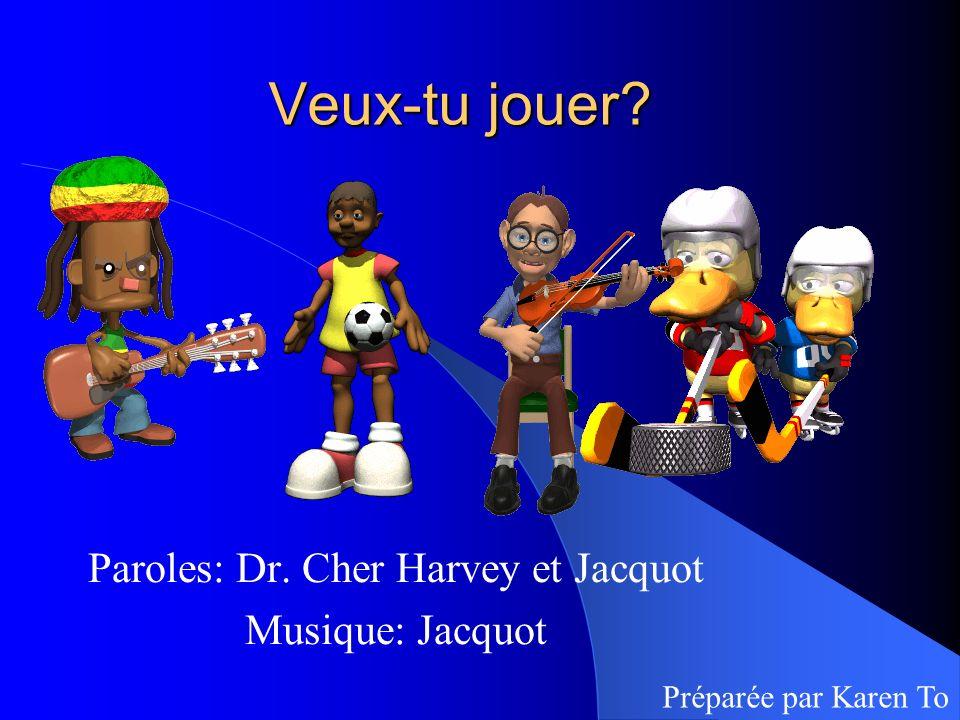 Veux-tu jouer? Paroles: Dr. Cher Harvey et Jacquot Musique: Jacquot Préparée par Karen To