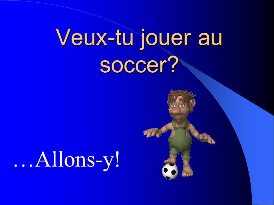 Veux-tu jouer au soccer? …Allons-y!