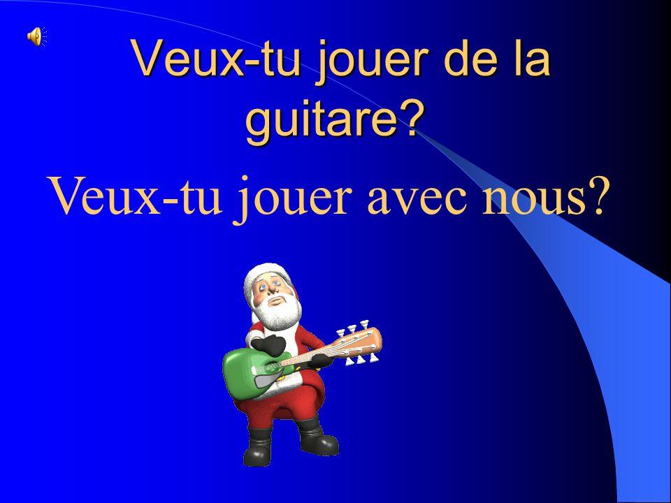 Veux-tu jouer de la guitare? Veux-tu jouer de la guitare? Veux-tu jouer avec nous?