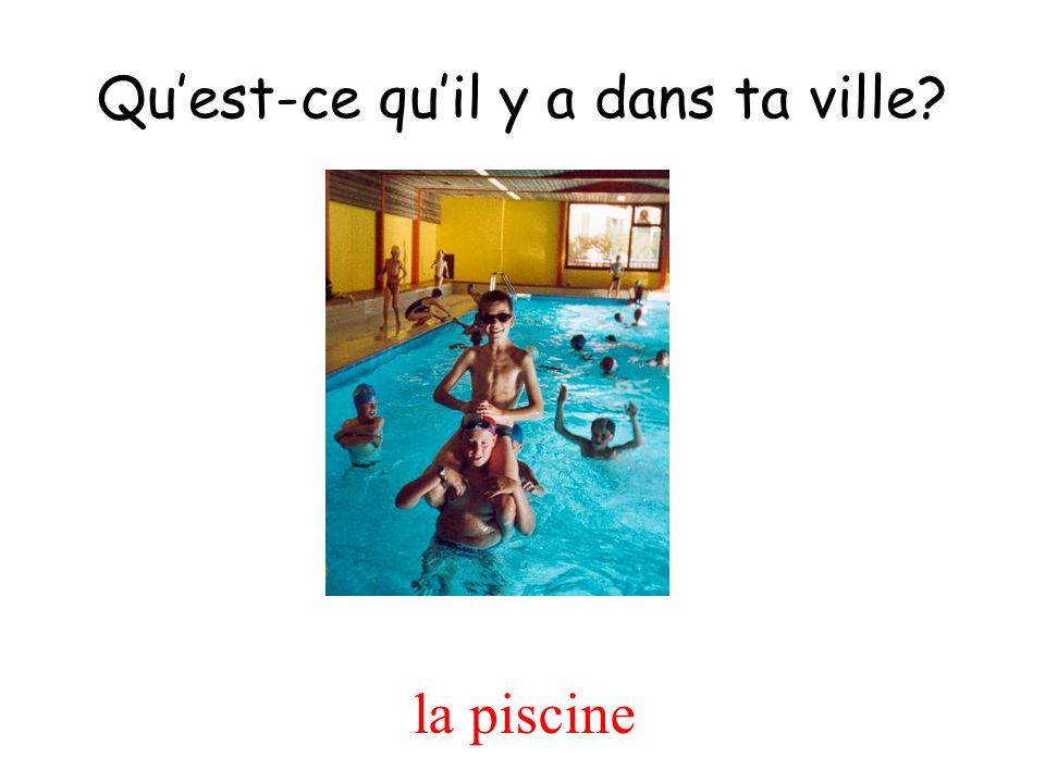 la piscine Quest-ce quil y a dans ta ville?