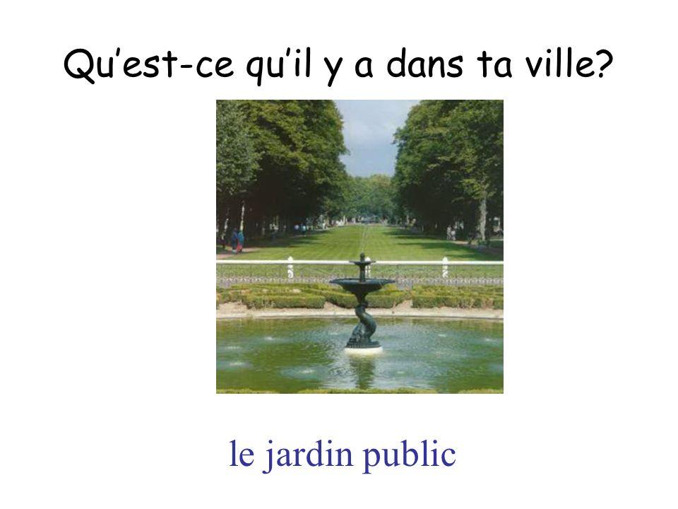 le jardin public Quest-ce quil y a dans ta ville?