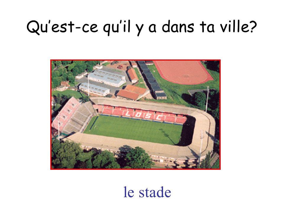 le stade Quest-ce quil y a dans ta ville?