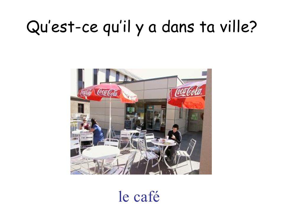 le café Quest-ce quil y a dans ta ville?