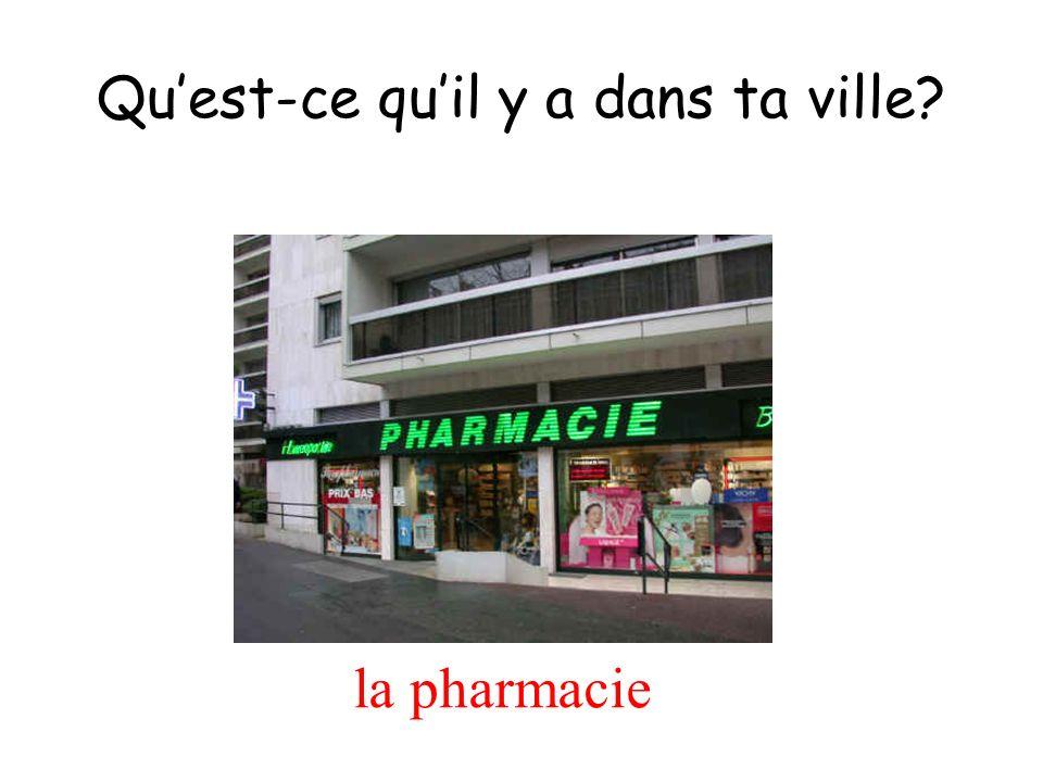la pharmacie Quest-ce quil y a dans ta ville?