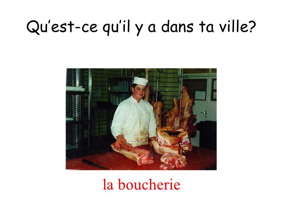 la boucherie Quest-ce quil y a dans ta ville?
