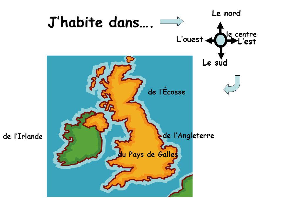 Jhabite dans…. de lAngleterre de lÉcosse de lIrlande du Pays de Galles Le nord Le sud Louest Lest le centre
