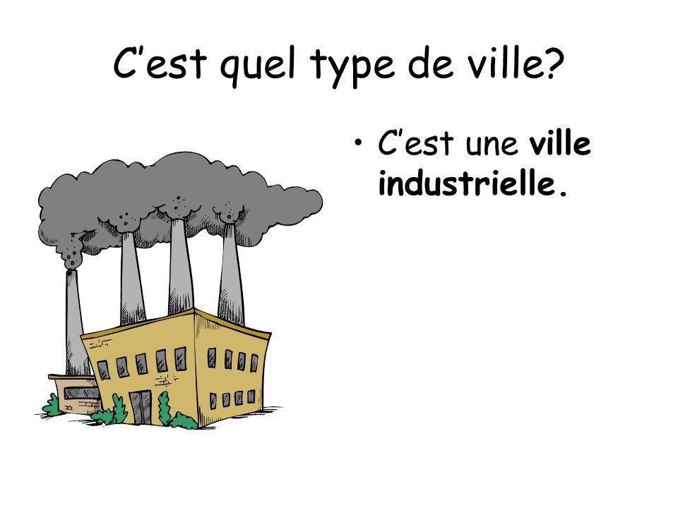 Cest quel type de ville? Cest une ville industrielle.