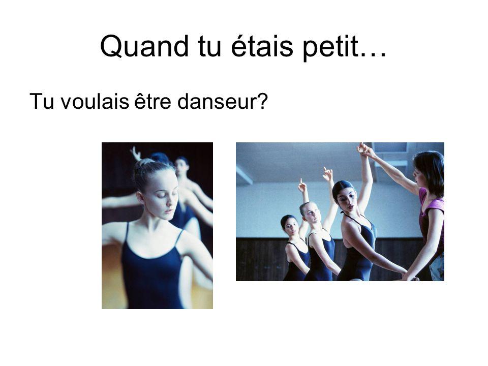 Quand tu étais petit… Tu voulais être danseur?