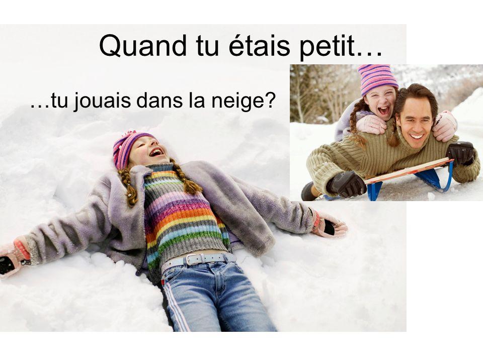 Quand tu étais petit… …tu jouais dans la neige?