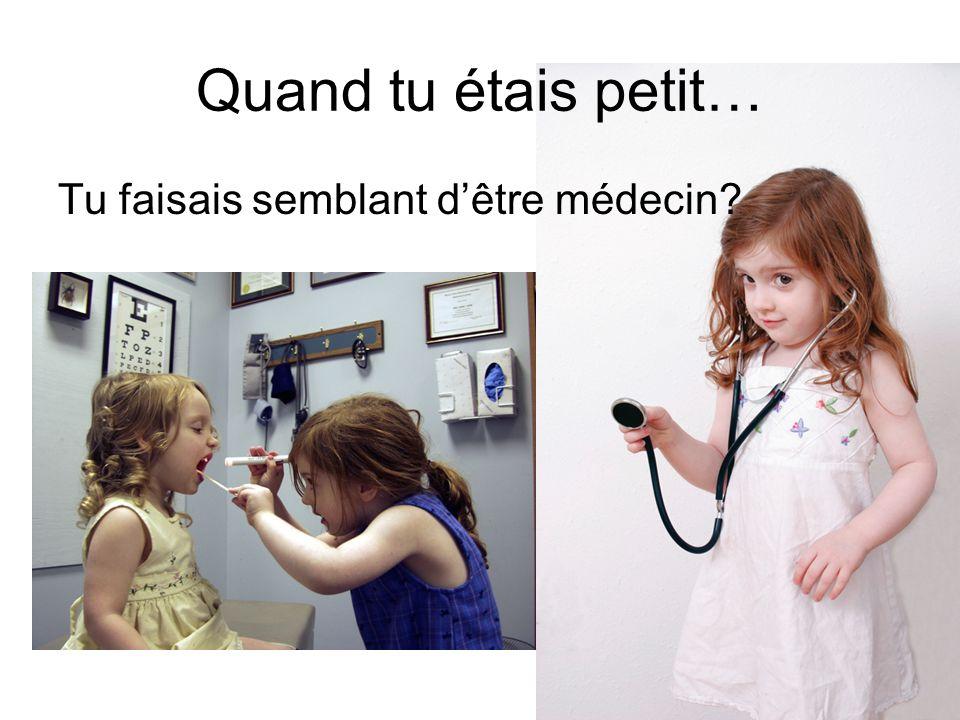 Quand tu étais petit… Tu faisais semblant dêtre médecin?