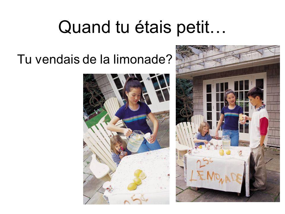 Quand tu étais petit… Tu vendais de la limonade?