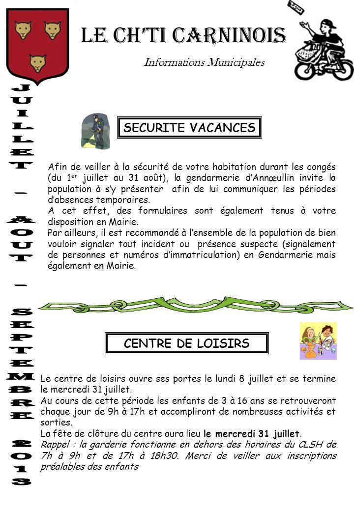 LE CHTI CARNINOIS Informations Municipales SECURITE VACANCES Afin de veiller à la sécurité de votre habitation durant les congés (du 1 er juillet au 3