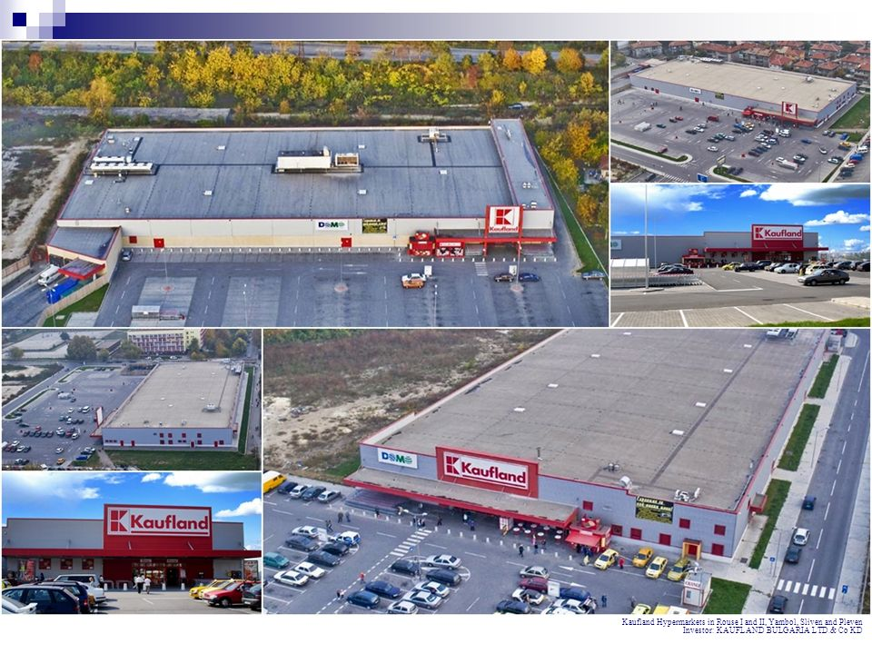 Kaufland Hypermarkets in Rouse I and II, Yambol, Sliven and Pleven Investor: KAUFLAND BULGARIA LTD.& Co KD