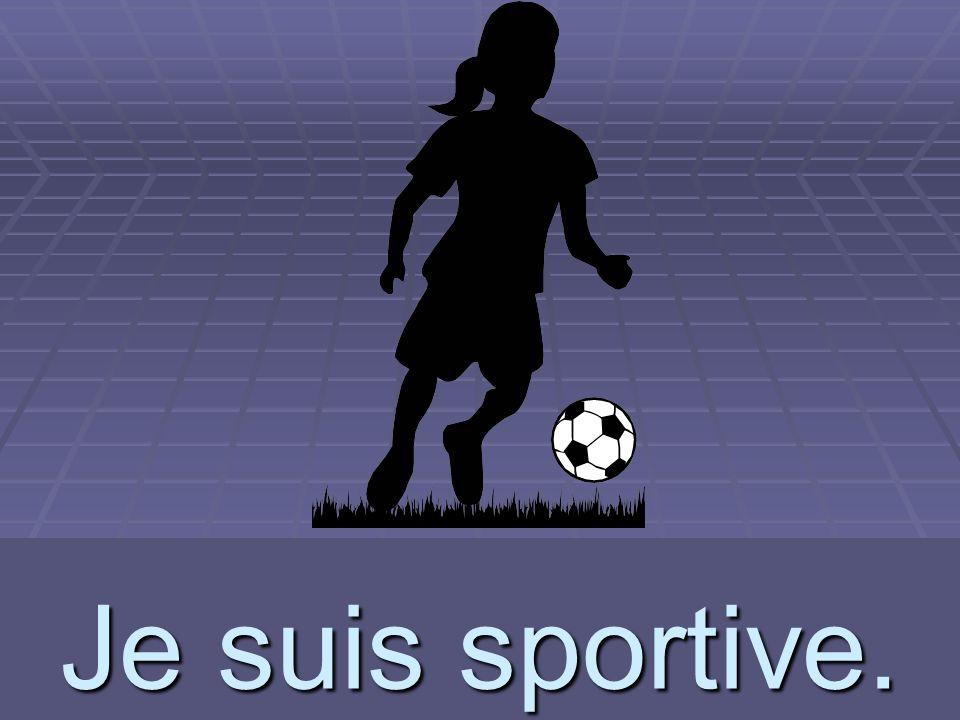 sportive Je suis sportive.
