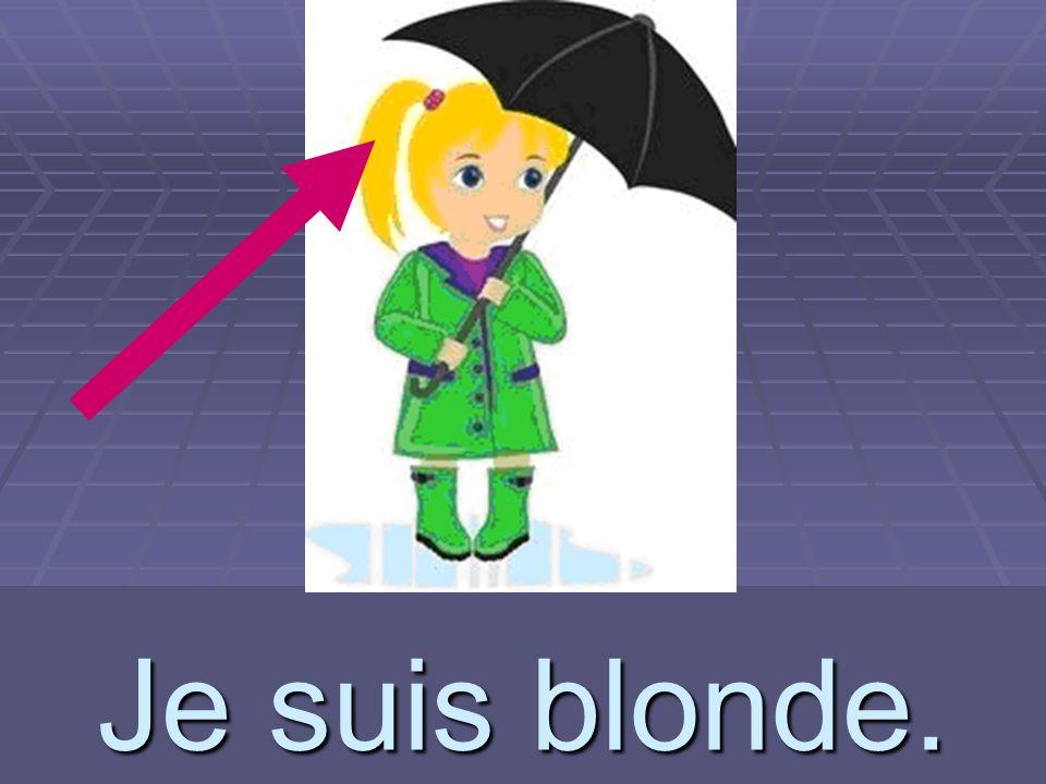 blonde Je suis blonde.
