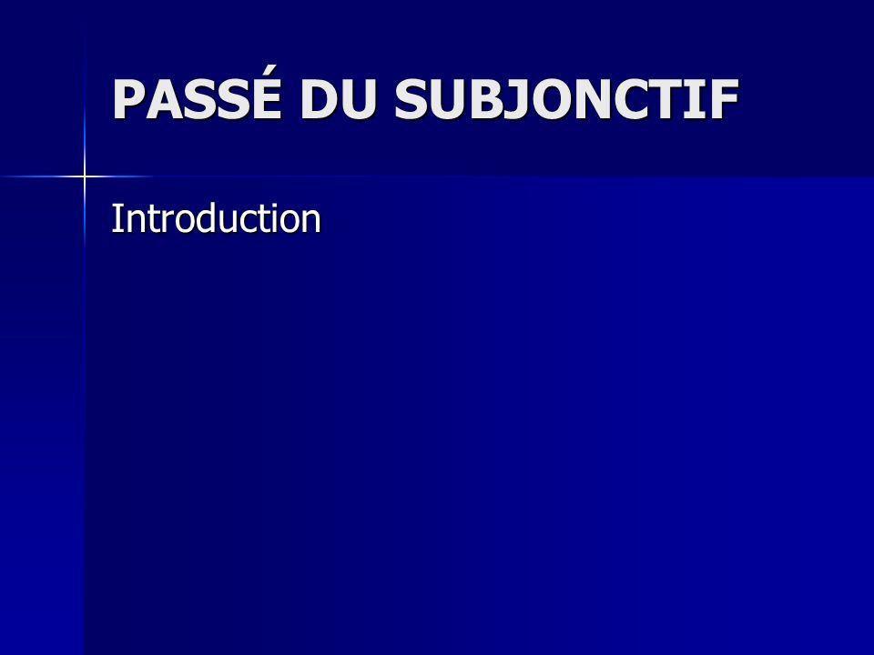 PASSÉ DU SUBJONCTIF Introduction
