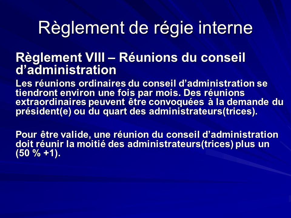 Règlement de régie interne Règlement VIII – Réunions du conseil dadministration Les réunions ordinaires du conseil dadministration se tiendront enviro