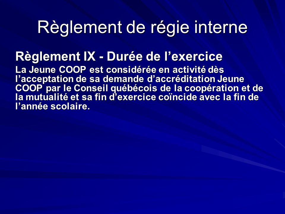 Règlement de régie interne Règlement IX - Durée de lexercice La Jeune COOP est considérée en activité dès lacceptation de sa demande daccréditation Je