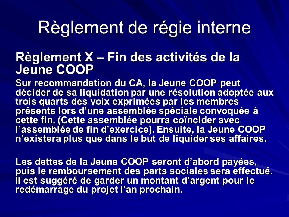 Règlement de régie interne Règlement X – Fin des activités de la Jeune COOP Sur recommandation du CA, la Jeune COOP peut décider de sa liquidation par