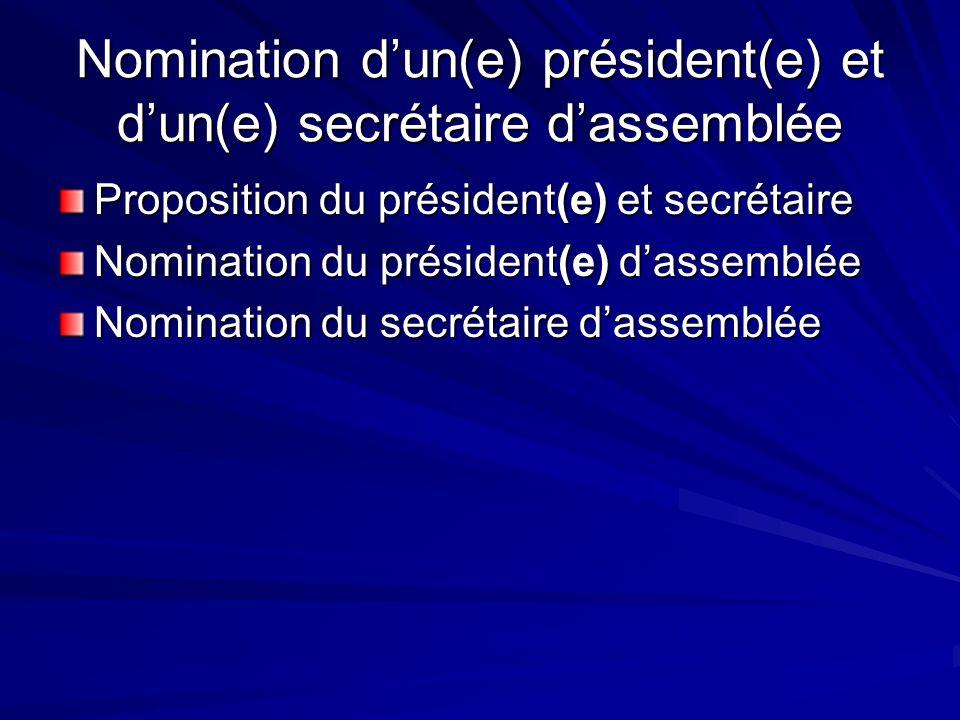Nomination dun(e) président(e) et dun(e) secrétaire dassemblée Proposition du président(e) et secrétaire Nomination du président(e) dassemblée Nominat